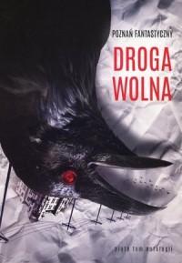 Poznań Fantastyczny. Droga wolna - okładka książki
