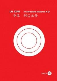 Prawdziwa historia A Q - Lu Xun - okładka książki
