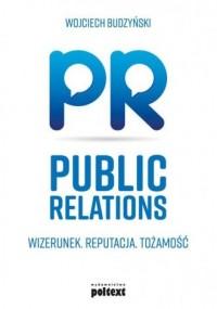 Public Relations. Wizerunek. Reputacja. - okładka książki