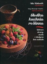 Słodka kuchnia roślinna. Zdrowe - okładka książki