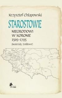 Starostowie niegrodowi w Koronie 1565-1795 Materiały źródłowe - okładka książki