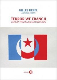 Terror we Francji. Geneza francuskiego dżihadu - okładka książki
