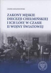 Zakony męskie diecezji chełmińskiej i ich losy w czasie II Wojny Światowej - okładka książki