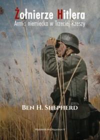 Żołnierze Hitlera. Armia niemiecka w Trzeciej Rzeszy - okładka książki