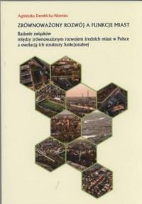 Zrównoważony rozwój a funkcje miast w polsce. badanie związków między zrównoważonym rozwojem średnich miast w polsce a ewolucją ich struktury funkcjonalnej. Seria: Studia i monografie nr 540 - okładka książki