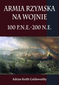 Armia rzymska na wojnie 100 p.n.e.-200 - okładka książki