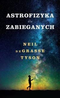 Astrofizyka dla zabieganych - okładka książki