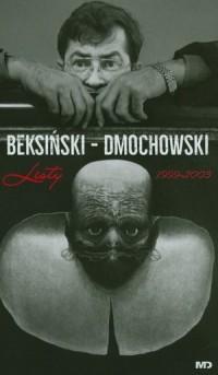 Beksiński  - Dmochowski. Listy 1999-2003 - okładka książki