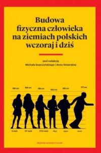 Budowa fizyczna człowieka na ziemiach polskich wczoraj i dziś - okładka książki