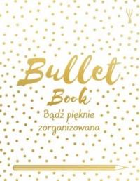 Bullet Book. Bądź pięknie zorganizowana - okładka książki