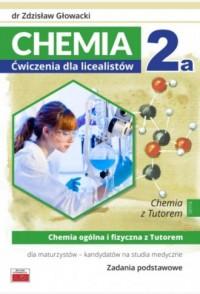 Chemia 2a. Ćwiczenia dla licealistów. Chemia ogólna i fizyczna z Tutorem dla maturzystów - okładka podręcznika