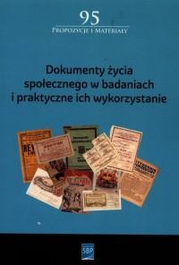 Dokumenty życia społecznego w badaniach i praktyczne ich wykorzystanie. Seria: Propozycje i materiały 95 - okładka książki