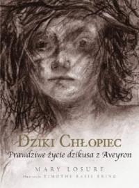 Dziki chłopiec. Prawdziwe życie dzikusa z Aveyron - okładka książki