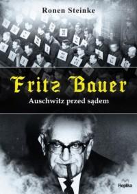 Fritz Bauer. Auschwitz przed sądem - okładka książki