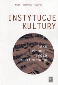 Instytucje kultury jako ośrodki życia społecznego - okładka książki