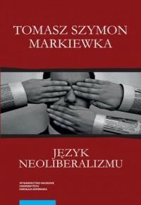 Język neoliberalizmu - Tomasz Sz. - okładka książki