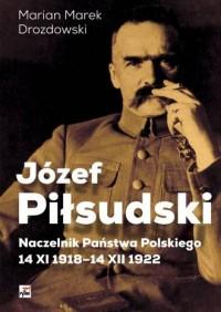 Józef Piłsudski. Naczelnik Państwa - okładka książki