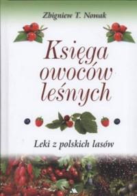 Księga owoców leśnych. Leki z polskich lasów - okładka książki