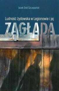 Ludość żydowska w Legionowie i jej zagłada - okładka książki
