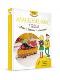 Mama alergika gotuje z dziećmi. Dania na jesień i zimę - okładka książki