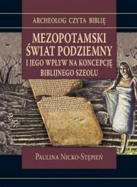 Mezopotamski świat podziemny i jego wpływ na koncepcję biblijnego szeolu - okładka książki
