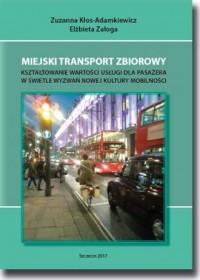 Miejski transport zbiorowy. Kształtowanie wartości usług dla pasażera w świetle wyzwań nowej kultury mobilności - okładka książki