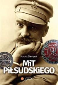 Mit Piłsudskiego - Maciej Giertych - okładka książki