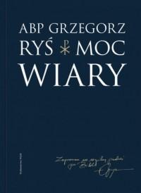 Moc wiary - Grzegorz Ryś - okładka książki