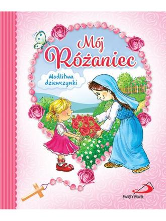 Mój Różaniec. Modlitwa dziewczynki - okładka książki