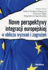 Nowe perspektywy integracji europejskiej w obliczu wyzwań i zagrożeń - okładka książki