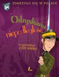 Odzyskana niepodległość. Zdarzyło się w Polsce - okładka książki