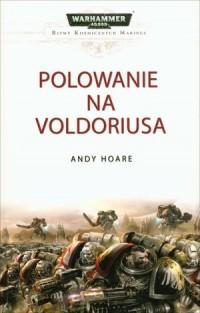Polowanie na Voldoriusa. Cykl Warhammer 40 000  Bitwy Kosmicznych Marines. Tom 3 - okładka książki