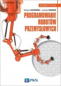 Programowanie robotów przemysłowych. Seria: Robotyka - okładka książki