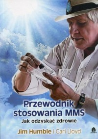 Przewodnik stosowania MMS. Jak odzyskać zdrowie - okładka książki