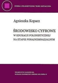 Środowisko cyfrowe w edukacji polonistycznej na etapie ponadgimnazjalnym. Seria: Studia z polonistycznej teorii kształcenia 11 - okładka książki