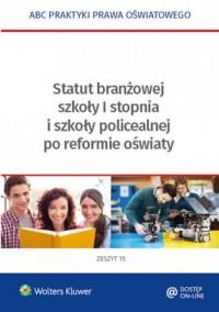 Statut branżowej szkoły I stopnia i szkoły policealnej po reformie oświaty - okładka książki