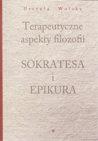 Terapeutyczne aspekty filozofii Sokratesa i Epikura - okładka książki
