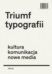 Triumf typografii. Kultura, komunikacja, nowe media - okładka książki