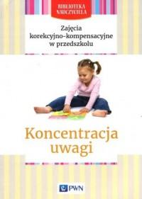 Zajęcia korekcyjno-kompensacyjne w przedszkolu Koncentracja uwagi. Seria: Biblioteka Nauczyciela - okładka książki