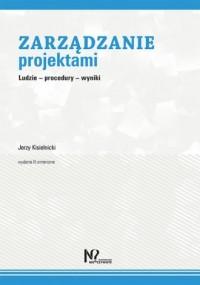 Zarządzanie projektami. Ludzie - procedury - wyniki - okładka książki