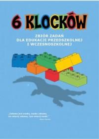6 klocków. Zbiór zadań dla edukacji przedszkolnej i wczesnoszkolnej - okładka książki
