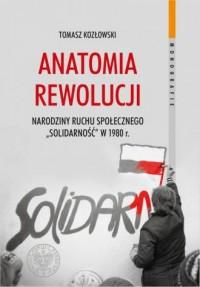Anatomia rewolucji. Narodziny ruchu społecznego Solidarność w 1980 roku. Seria: Monografie. Tom 128 - okładka książki