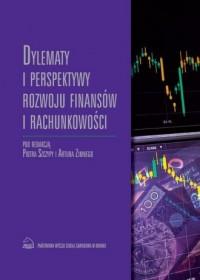 Dylematy i perspektywy rozwoju  finansów i rachunkowości - okładka książki