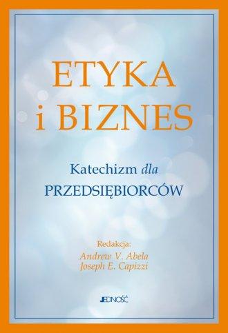 Etyka i biznes. Katechizm dla przedsiębiorców - okładka książki