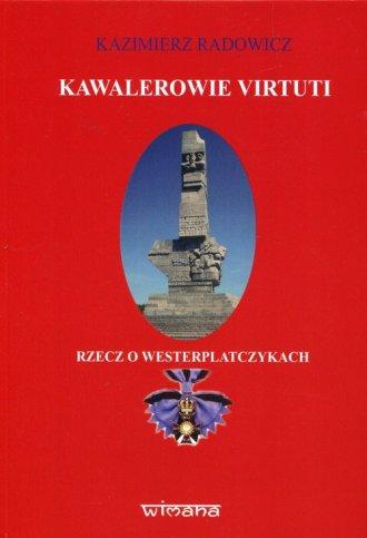 Kawalaerowie Virtuti. Rzecz o Westerplatczykach - okładka książki