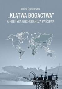 Klątwa bogactwa a polityka gospodarcza państwa - okładka książki