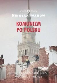 Komunizm po polsku. Historia komunizacji - okładka książki