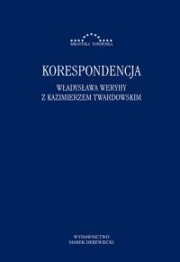 Korespondencja Władysława Weryhy z Kazimierzem Twardowskim. Seria: Biblioteka Europejska - okładka książki