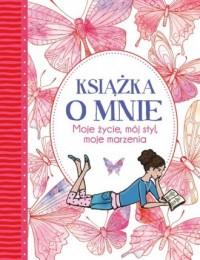 Książka o mnie. Moje życie, mój styl, moje marzenia - okładka książki