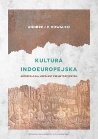 Kultura indoeuropejska. Antropologia wspólnot prehistorycznych - okładka książki